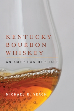 In Kentucky Bourbon Whiskey, historian Michael R. Veach explores the history of bourbon, today's only spirit designated by Congress as a distinctive product of the United States.